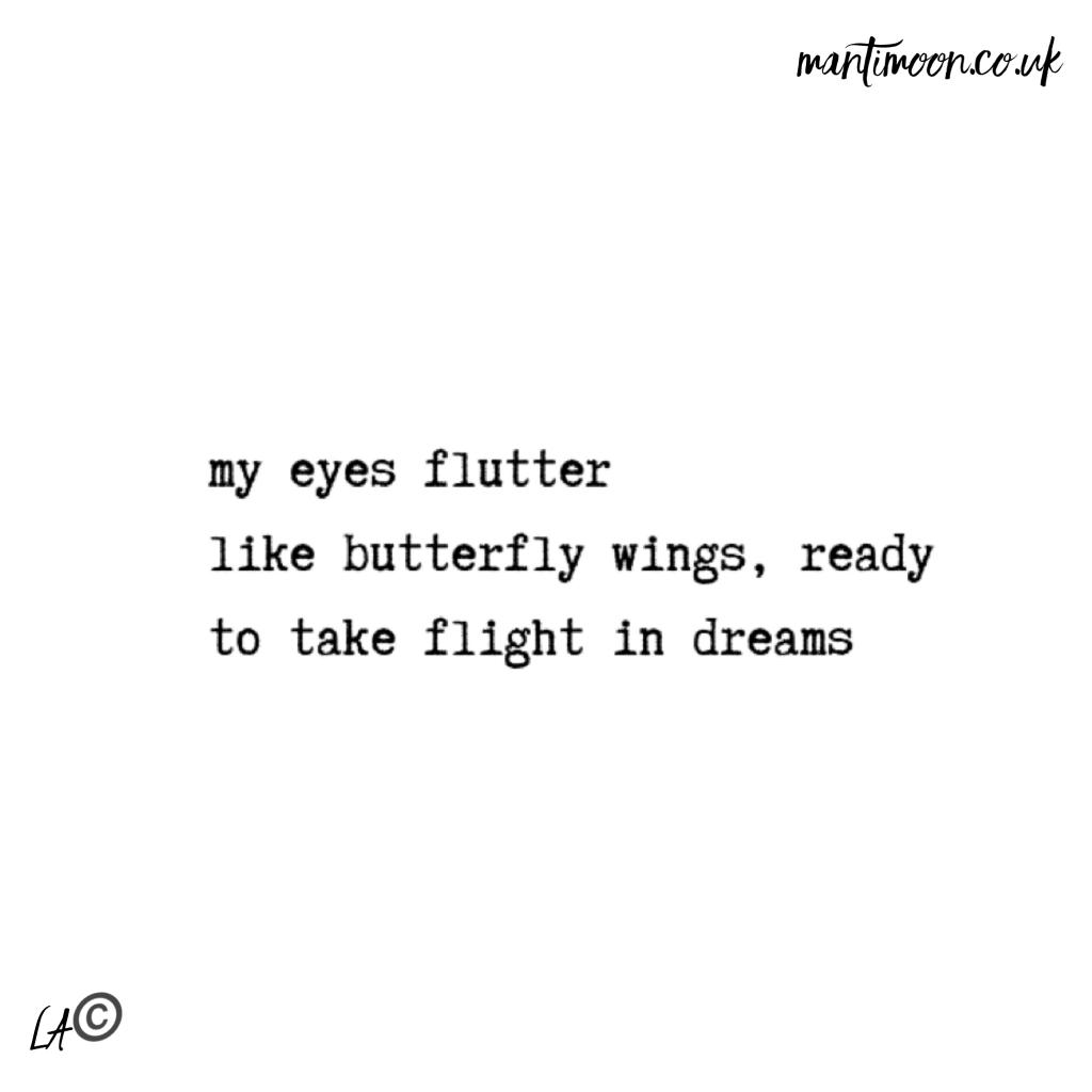 my eyes flutter like butterfly wings, ready to take flight in dreams