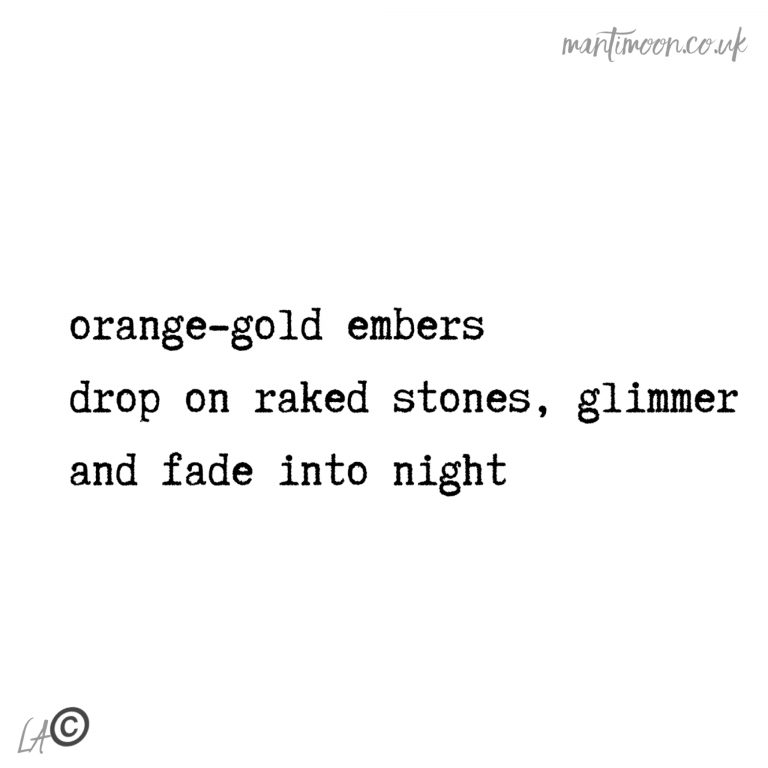 Haiku of the week: orange gold embers/drop on raked stones, glimmer/and fade into night